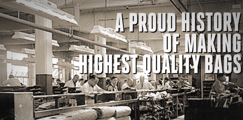 A PROUD HISTORY OF MAKING HIGH QUALITY BAGS