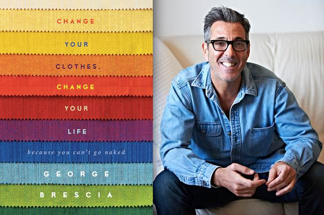 Fashion Read: 'Change Your Clothes, Change Your Life: Because You Can't Go Naked' by George Brescia